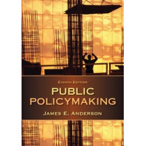 Public Policymaking by James E. Anderson, 9781285735283