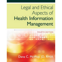Legal and Ethical Aspects of Health Information Management by Dana McWay, 9781285867380