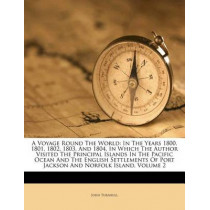 A Voyage Round the World: In the Years 1800, 1801, 1802, 1803, and 1804, in Which the Author Visited the Principal Islands in the Pacific Ocean and the English Settlements of Port Jackson and Norfolk Island, Volume 2 by John Turnbull, 9781286618776