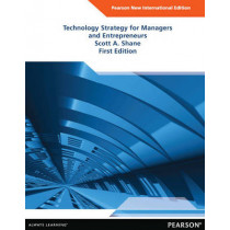 Technology Strategy for Managers and Entrepreneurs: Pearson New International Edition by Scott Andrew Shane, 9781292040325