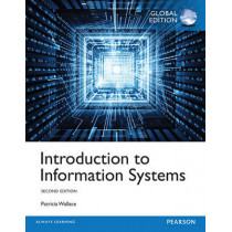 Introduction to Information Systems, Global Edition by Patricia M. Wallace, 9781292071107