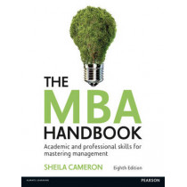 The MBA Handbook: Academic and Professional Skills for Mastering Management by Sheila Cameron, 9781292088686