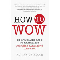How to Wow: 68 Effortless Ways to Make Every Customer Experience Amazing by Adrian Swinscoe, 9781292116891