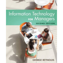 Information Technology for Managers by George Reynolds, 9781305389830