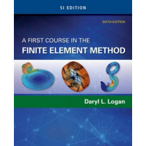 A First Course in the Finite Element Method, SI Edition by Daryl L. Logan, 9781305637344