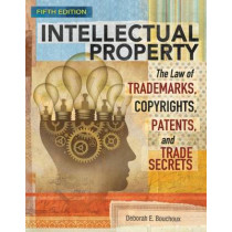 Intellectual Property: The Law of Trademarks, Copyrights, Patents, and Trade Secrets by Deborah Bouchoux, 9781305948464