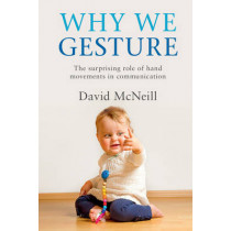 Why We Gesture: The Surprising Role of Hand Movements in Communication by David McNeill, 9781316502365
