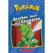 Scyther, Heart of a Champion (Pokemon Classic Chapter Book #4) by Sheila Sweeny, 9781338175790