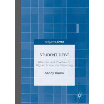 Student Debt: Rhetoric and Realities of Higher Education Financing by Sandy Baum, 9781349949434