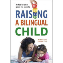 Raising a Bilingual Child by Barbara Zurer Pearson, 9781400023349