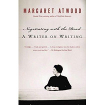 Negotiating with the Dead: A Writer on Writing by Margaret Atwood, 9781400032600