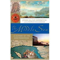The Middle Sea: A History of the Mediterranean by John Julius Norwich, 9781400034284