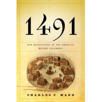 1491: New Revelations of the Americas Before Columbus by Charles C Mann, 9781400040063