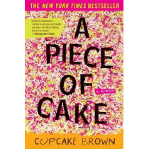 A Piece of Cake: A Memoir by Cupcake Brown, 9781400052295