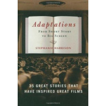 Adaptations: From Short Story to Big Screen: 35 Great Stories That Have Inspired Great Films by Stephanie Harrison, 9781400053148