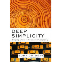 Deep Simplicity: Bringing Order to Chaos and Complexity by John Gribbin, 9781400062560
