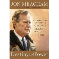 Destiny And Power: The American Odyssey of George Herbert Walker Bush by Jon Meacham, 9781400067657