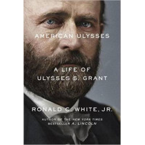 American Ulysses: A Life of Ulysses S. Grant by Ronald C. White, Jr., 9781400069026