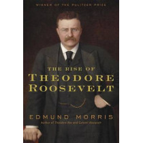The Rise of Theodore Roosevelt by Edmund Morris, 9781400069651