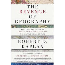 The Revenge of Geography: What the Map Tells Us About Coming Conflicts and the Battle Against Fate by Robert D. Kaplan, 9781400069835