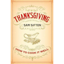 Thanksgiving: How to Cook It Well by Sam Sifton, 9781400069910