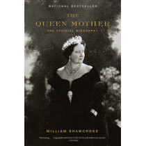 The Queen Mother: The Official Biography by William Shawcross, 9781400078349