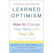 Learned Optimism: How to Change Your Mind and Your Life by Martin E. P. Seligman, 9781400078394