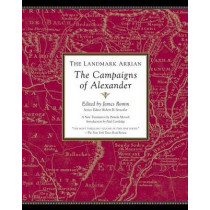 The Landmark Arrian: The Campaigns of Alexander the Great by James Romm, 9781400079674