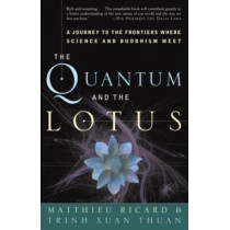The Quantum and the Lotus: A Journey to the Frontiers Where Science and Buddhism Meet by Professor of Astronomy Trinh Xuan Thuan, 9781400080793