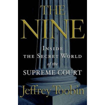 The Nine: Inside the Secret World of the Supreme Court by Jeffrey Toobin, 9781400096794