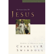 Jesus: The Greatest Life of All by Charles R. Swindoll, 9781400202584