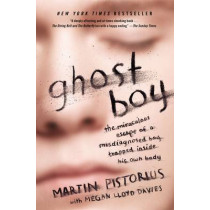 Ghost Boy: The Miraculous Escape of a Misdiagnosed Boy Trapped Inside His Own Body by Martin Pistorius, 9781400205837