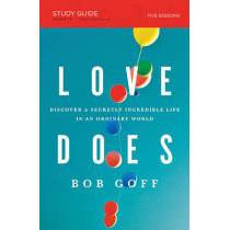 Love Does Study Guide: Discover a Secretly Incredible Life in an Ordinary World by Bob Goff, 9781400206278