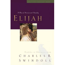 Elijah: A Man of Heroism and Humility by Charles R. Swindoll, 9781400280322