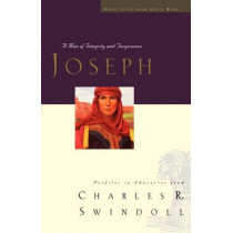 Joseph: A Man of Integrity and Forgiveness by Charles R. Swindoll, 9781400280339