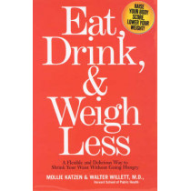 Eat, Drink & Weigh Less: A Flexible and Delicious Way to Shrink Your Waist Without Going Hungry by Mollie Katzen, 9781401302498