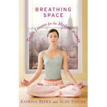 Breathing Space: Twelve Lessons for the Modern Woman by Katrina Repka, 9781401303471