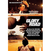 Glory Road: My Story of the 1966 NCAA Basketball Championship and How One Team Triumphed Against the Odds and Changed America Forever by Don Haskins, 9781401307912