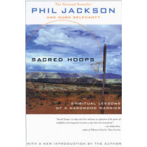 Sacred Hoops: Spiritual Lessons of a Hardwood Warrior by Phil Jackson, 9781401308810