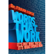 Words That Work: It's Not What You Say, It's What People Hear by Frank I. Luntz, 9781401309299