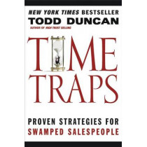 Time Traps: Proven Strategies for Swamped Salespeople by Todd Duncan, 9781401605254