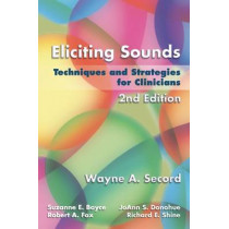 Eliciting Sounds: Techniques and Strategies for Clinicians by Wayne Secord, 9781401897253