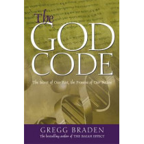 The God Code: The Secret of Our Past, the Promise of Our Future by Gregg Braden, 9781401903008