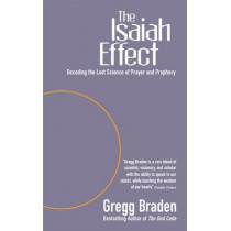 The Isaiah Effect: Decoding The Lost Science Of Prayer And Prophecy by Gregg Braden, 9781401903602