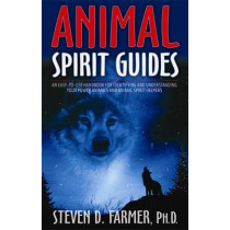 Animal Spirit Guides: An Easy-To-Use Handbook For Identifying And Understanding Your Power Animals And Animal Spirit Helpers by Steven Farmer, 9781401907334