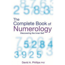 The Complete Book Of Numerology: Discovering Your Inner Self by David A. Phillips, 9781401910662
