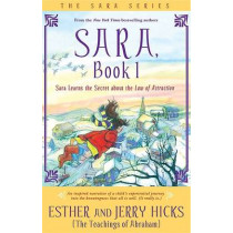 Sara, Book 1: Sara Learns the Secret about the Law of Attraction by Esther Hicks, 9781401911584