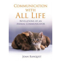 Communication With All Life: How to Understand and Talk to Animals by Joan Ranquet, 9781401916138