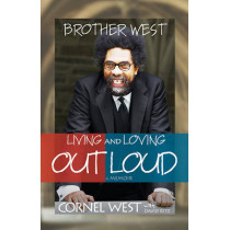 Brother West: Living and Loving Out Loud, a Memoir by Professor Cornel West, 9781401921903