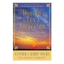 El Dinero Y La Ley de Atraccion: Como Aprender a Atraer Prosperidad, Salud Y Felicidad by Esther Hicks, 9781401924577